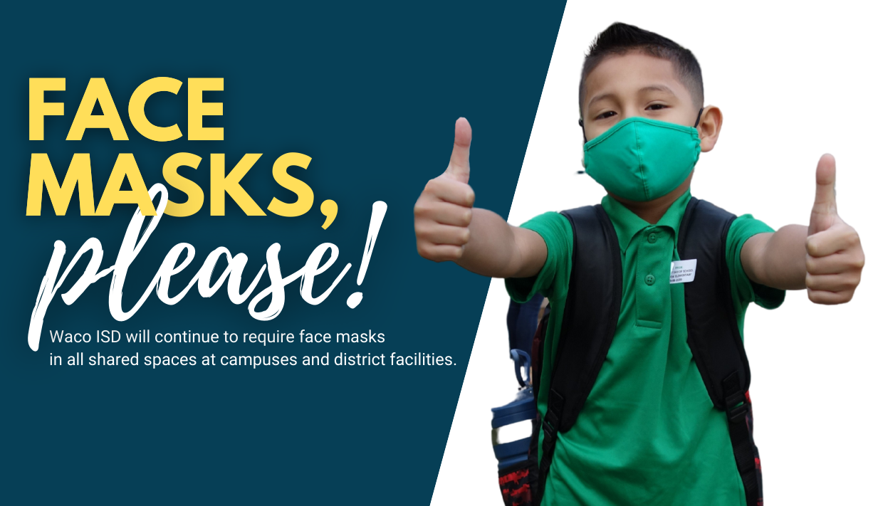 Face masks, please! WISD continues to require face masks at campuses and facilities.
